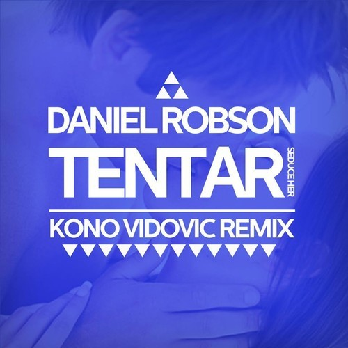 Free download Kono Vidovic Remix on Daniel Robson's – Tentar, Seduce Her.