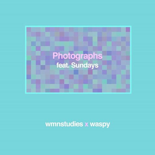 WMNSTUDIES X WASPY - Photographs (Feat Sundays)