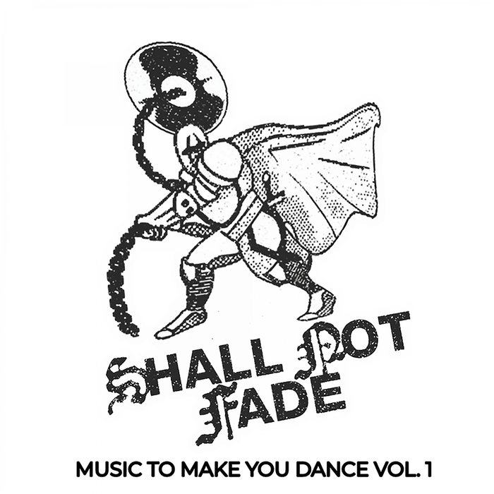 Shall Not Fade- Music To Make You Dance Vol 1
