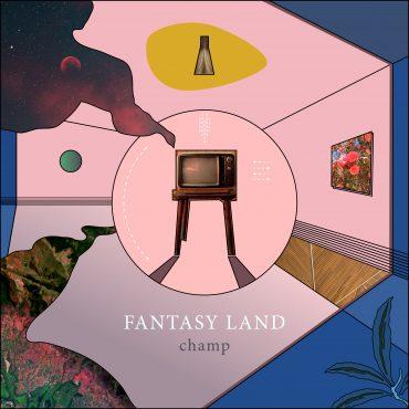 CHAMP - Fantasy Land