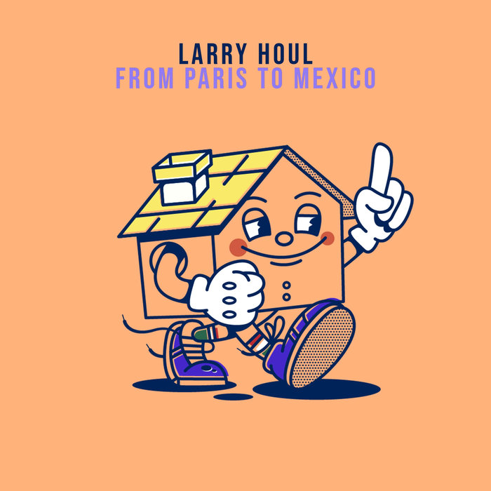 Larry Houl - From Paris To Mexico