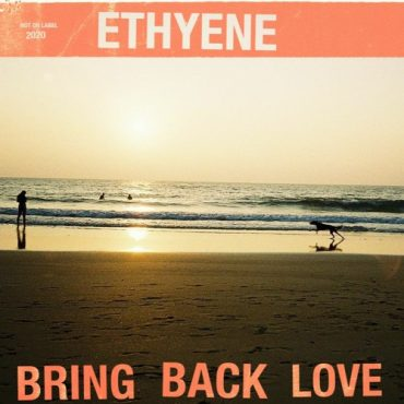Ethyene - Bring Back Love