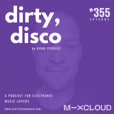 Dirty Disco 355 | Online Electronic Music Radio Show