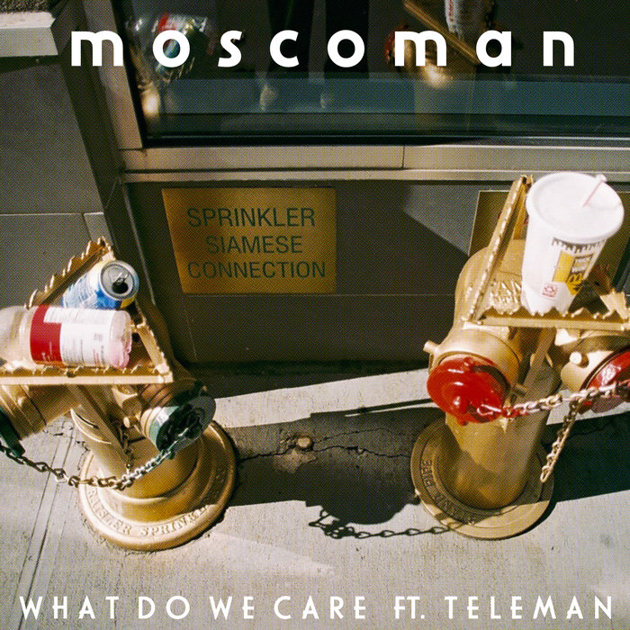 Moscoman - What Do We Care Ft Teleman