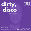 Dirty Disco 362 | Weekly Curated, Mixed & Hosted Electronic Music Show.