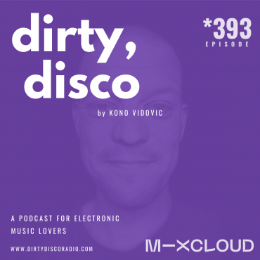 Weekly Electronic Music Show | Dirty Disco 393