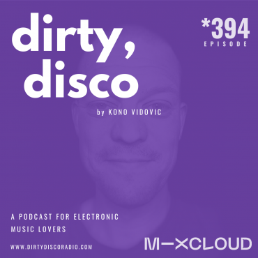 Electronic Music Podcast | Dirty Disco #394