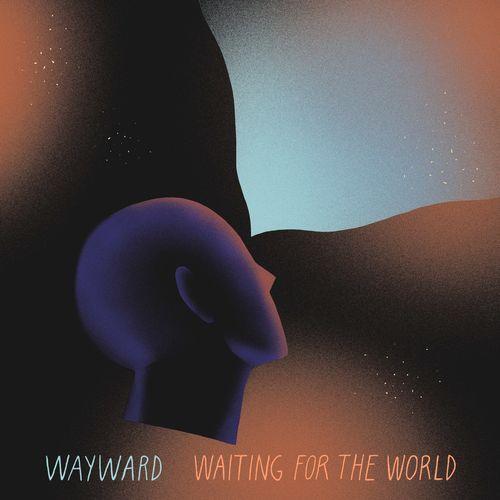 Wayward - Waiting For The World