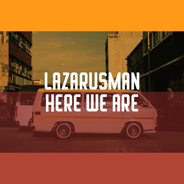 Lazarusman - Here We Are