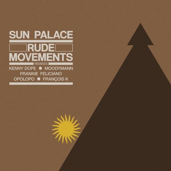 Sunpalace - Rude Movements - the Remixes