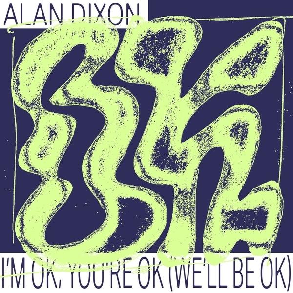 Alan Dixon - I'm OK, You're OK (We'll Be OK)