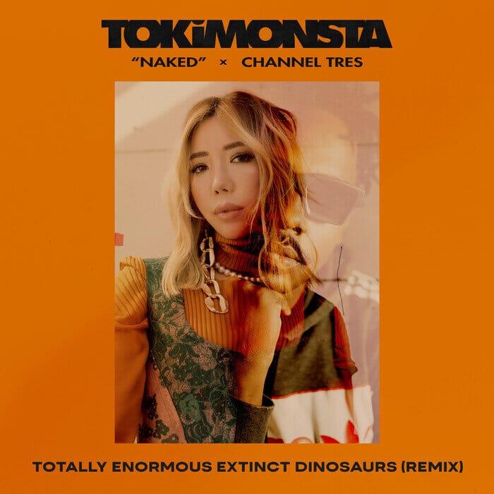 TOKiMONSTA - Naked (Totally Enormous Extinct Dinosaurs Remix)