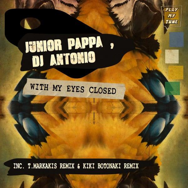 Junior Pappa, DJ Antonio With My Eyes Closed